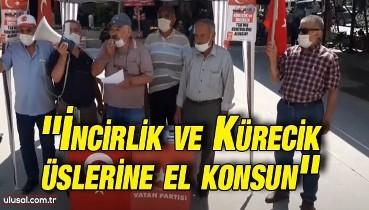Vatan Partisi'nin İncirlik ve Kürecik'in kontrolünün TSK'ya geçmesi için başlattığı kampanya tüm hızıyla sürüyor