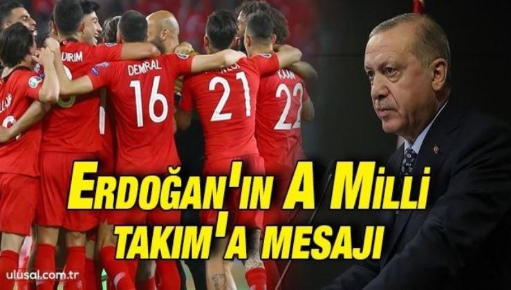 Cumhurbaşkanı Erdoğan'ın A Milli Takım'a mesajı