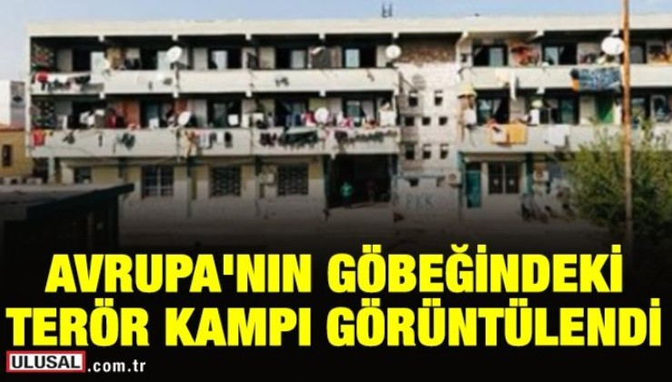 Avrupa'nın göbeğindeki PKK kampı görüntülendi!