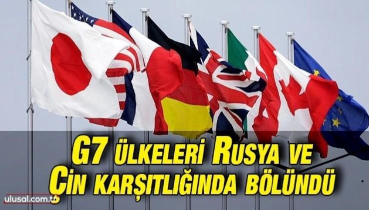G7 ülkeleri Rusya ve Çin karşıtlığında bölündü