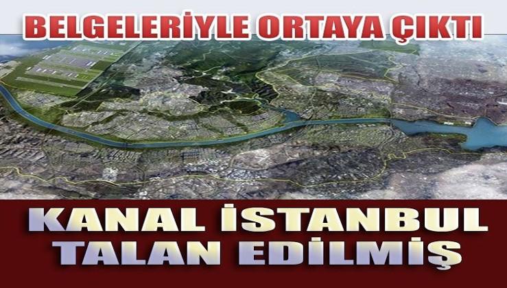 Kanal İstanbul işte böyle talan edilmiş!