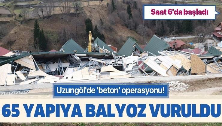 Uzungöl'de kaçak binalar yıkılıyor!