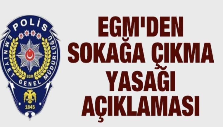 Emniyet Genel Müdürlüğü'nden sokağa çıkma yasağı açıklaması