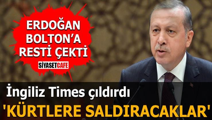 Erdoğan Bolton'a rest çekince İngiliz Times çıldırdı 'Kürtlere saldıracaklar'