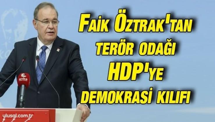CHP Sözcüsü Faik Öztrak HDP'ye sahip çıktı, Çin'le işbirliğine karşı çıktı