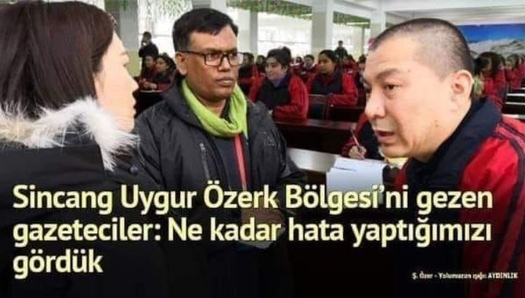 Sincang Uygur Özerk Bölgesi'ni gezen gazeteciler: NE KADAR HATA YAPTIĞIMIZI GÖRDÜK