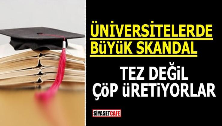 Üniversitelerde büyük skandal! Tez değil, çöp üretiyorlar