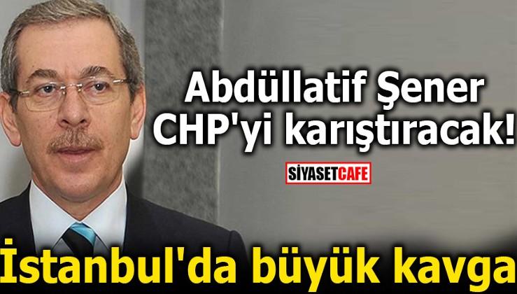 Abdüllatif Şener CHP'yi karıştıracak! İstanbul'da büyük kavga
