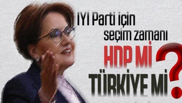 İYİ Parti yol ayrımında: Ya Türkiye'nin geleceği ya HDP'nin geleceği