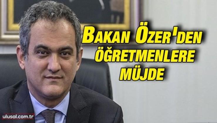 Milli Eğitim Bakanı Mahmut Özer'den öğretmenlere mazeret tayini müjdesi