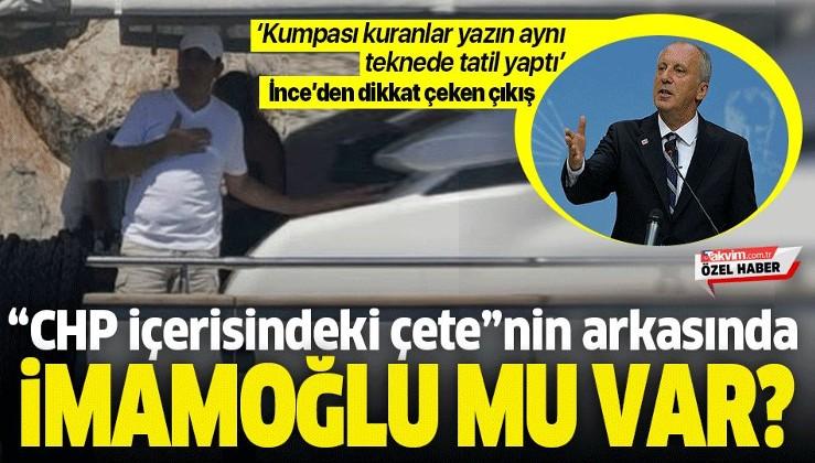 """Muharrem İnce """"CHP içindeki çete"""" ile Ekrem İmamoğlu'nu mu kastetti?."""