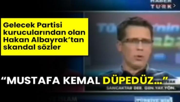 Gelecek Partisi kurucularından Hakan Albayrak'ın skandal sözleri tekrar gündemde
