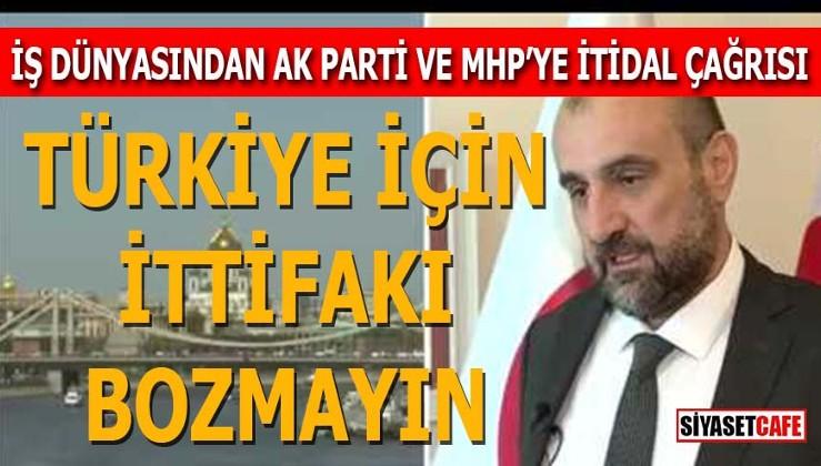 """İş dünyasından AK Parti ve MHP'ye """"itidal"""" çağrısı: İttifakı bozmayın"""