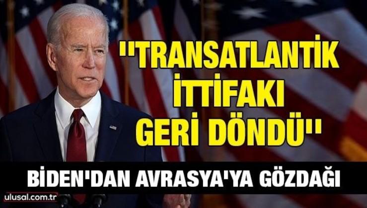 Biden'dan Avrasya'ya gözdağı: ''Transatlantik ittifakı geri döndü''