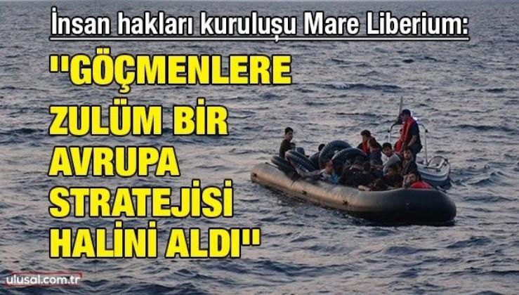 İnsan hakları kuruluşu Mare Liberium: ''Göçmenlere zulüm bir Avrupa stratejisi halini aldı''