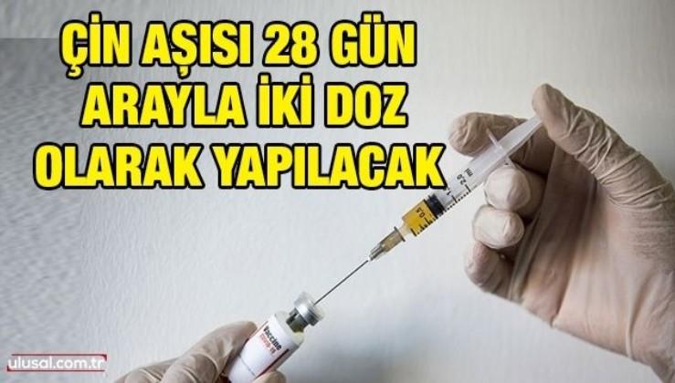Çin aşısı 28 gün arayla iki doz olarak yapılacak