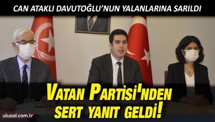 Can Ataklı, Davutoğlu'nun yalanlarına sarıldı, Vatan Partisi'nden sert yanıt geldi!