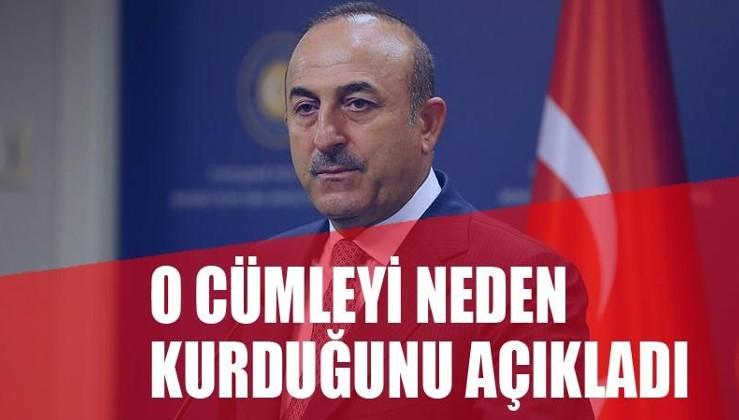 Dışişleri Bakanı Mevlüt Çavuşoğlu o cümleyi neden kurduğunu açıkladı
