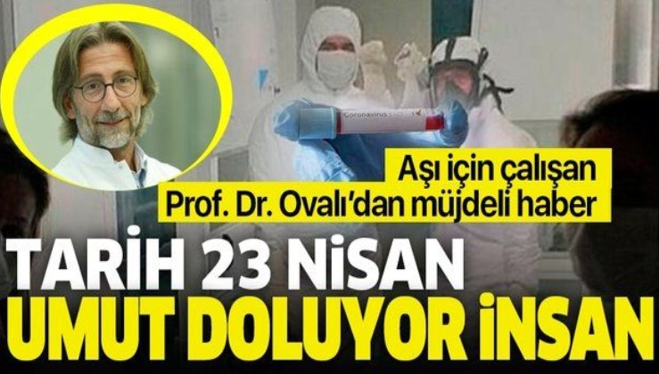 Coronavirüs aşısı için çalışan Prof. Dr. Ercüment Ovalı'dan müjdeli haber: Tarih 23 Nisan umut doluyor insan