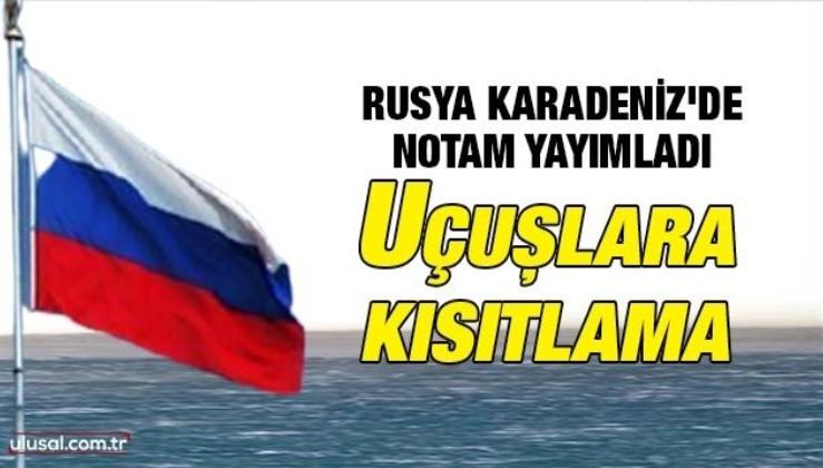 Rusya Karadeniz'de NOTAM yayımladı: Uçuşlara kısıtlama