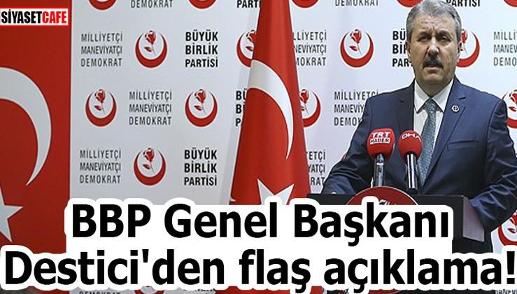 BBP Genel Başkanı Destici'den flaş açıklama!