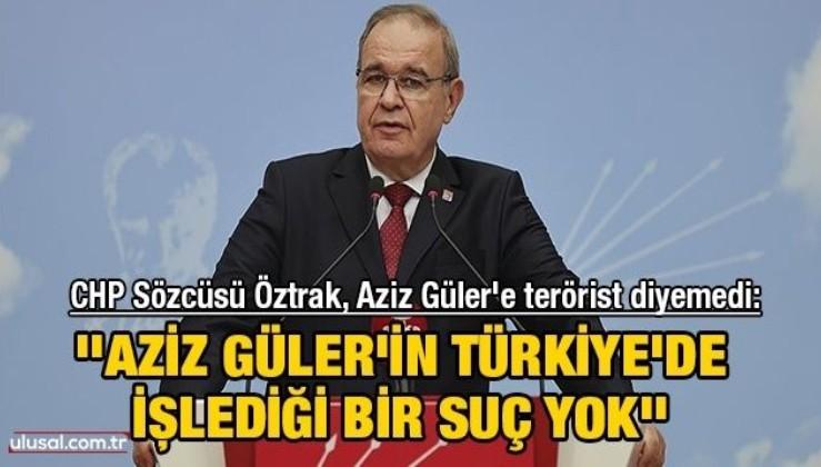 CHP Sözcüsü Faik Öztrak, Aziz Güler'e terörist diyemedi: ''Aziz Güler'in Türkiye'de işlediği bir suç yok''