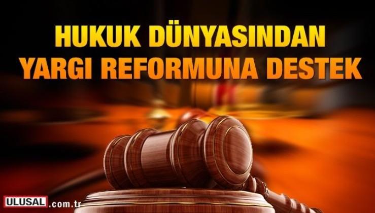 Hukuk dünyasından yargı reformuna destek