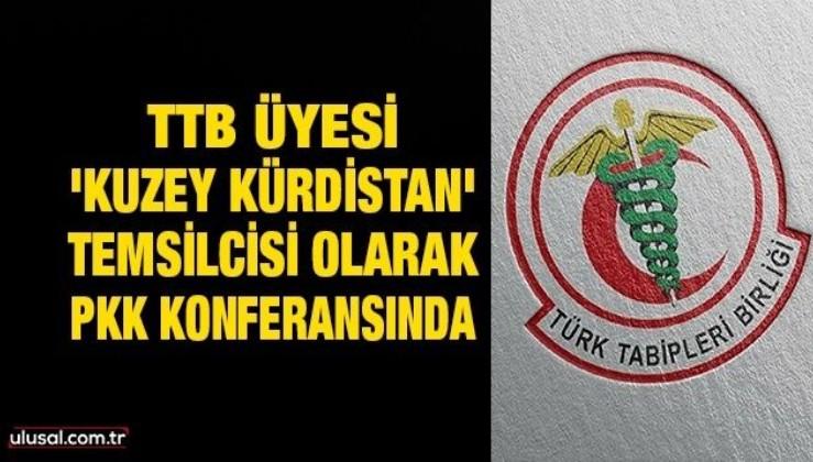 TTB üyesi 'Kuzey Kürdistan' temsilcisi olarak PKK konferansında