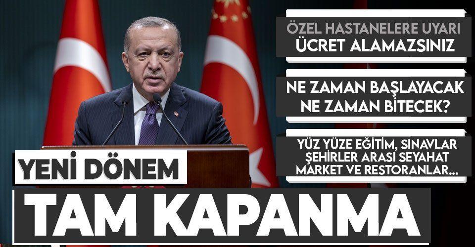 Cumhurbaşkanı Erdoğan açıkladı: 3 hafta tam kapanma! İşte koronavirüse karşı alınan yeni tedbirler