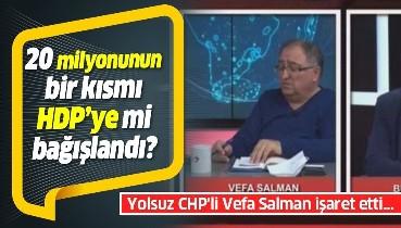 Yolsuz CHP'li Vefa Salman işaret etti... Yalova Belediyesi'nin kayıp 20 milyonunun bir kısmı HDP'ye mi bağışlandı?