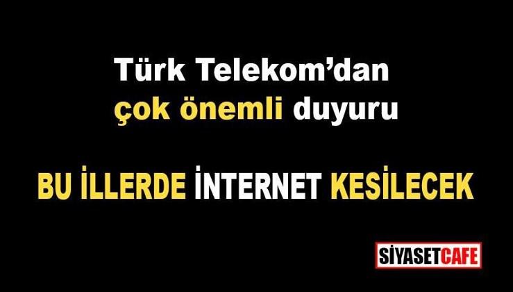 Türk Telekom'dan önemli duyuru: Bu illerde internet kesilecek
