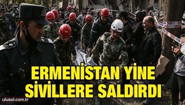 Ermenistan yine sivillere saldırdı