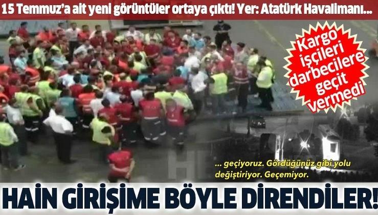 Atatürk Havalimanı'ndaki kargo işçilerinin 15 Temmuz gecesi FETÖ'cü darbecilere direndiği anları ortaya çıktı