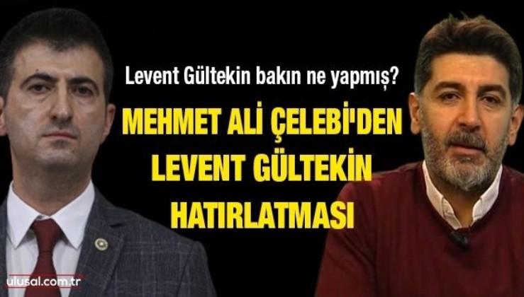 Mehmet Ali Çelebi'den Levent Gültekin hatırlatması: Levent Gültekin bakın ne yapmış?