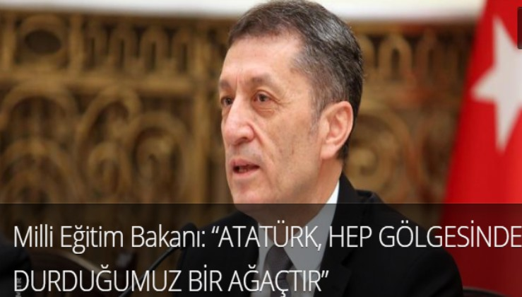 """Milli Eğitim Bakanı: """"ATATÜRK, HEP GÖLGESİNDE DURDUĞUMUZ BİR AĞAÇTIR"""""""
