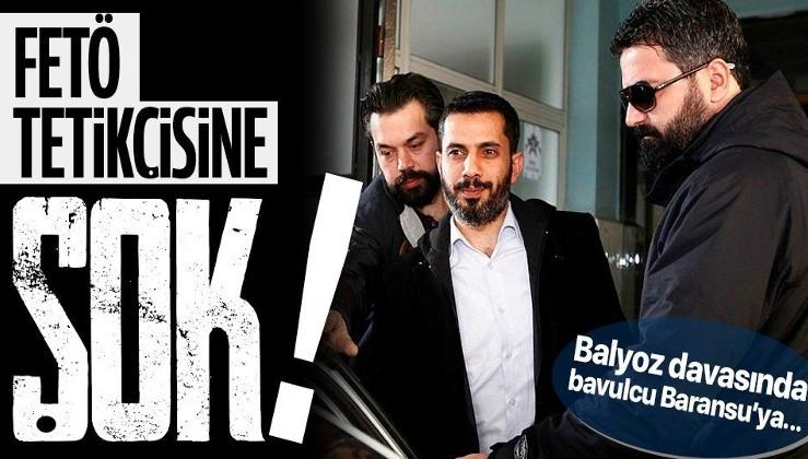 Son dakika: Balyoz kumpası davasında FETÖ tetikçisi Mehmet Baransu'ya şok!