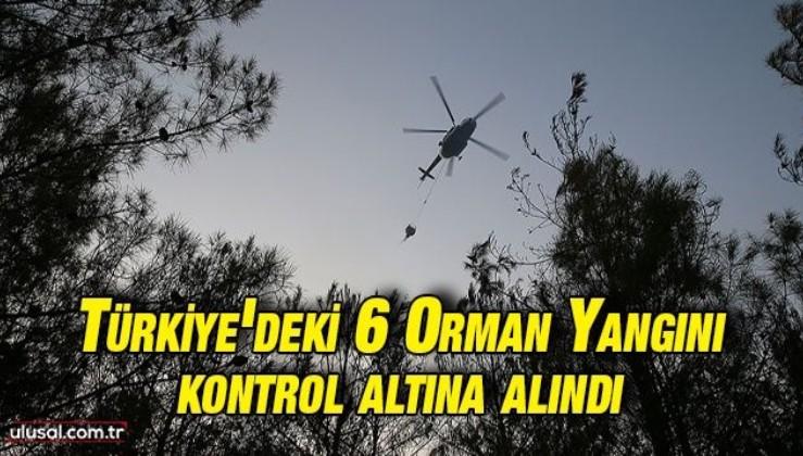 Türkiye genelindeki 6 orman yangını kontrol altına alındı