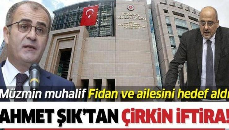 HDPsever Ahmet Şık'tan Yargıtay 12. Ceza Dairesi üyesi İrfan Fidan ve eşi Sibel Özalp Fidan'a çirkin iftira