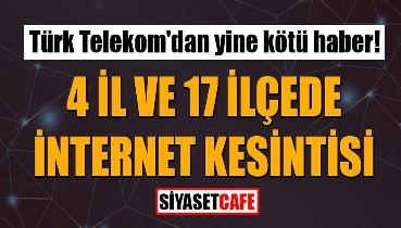 Türk Telekom'dan yine kötü haber: 4 ilde internet kesintisi yapılacak
