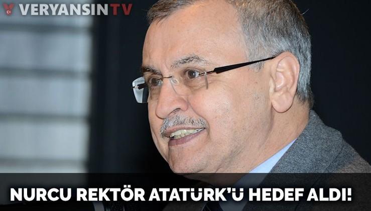 Nurcu Rektör Atatürk'ü hedef aldı!