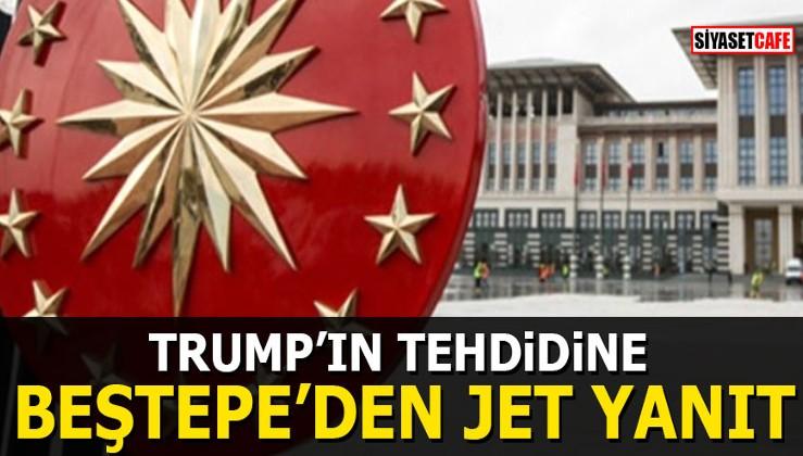 Trump'ın tehdidine Beştepe'den jet yanıt
