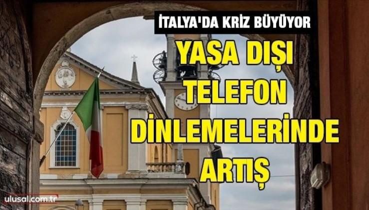 İtalya'da kriz büyüyor: Yasa dışı telefon dinlemelerinde artış