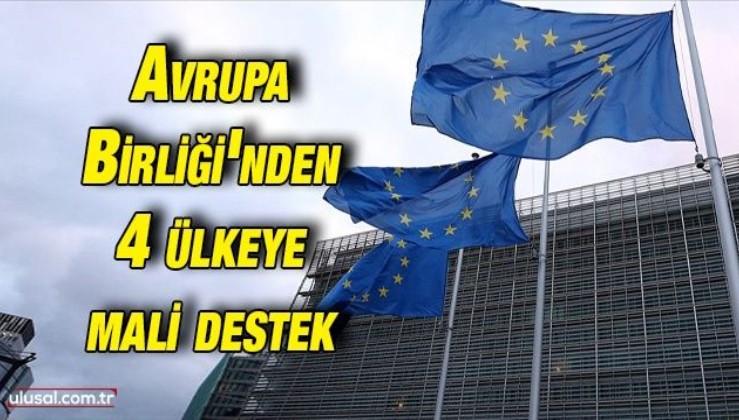 Avrupa Birliği'nden 4 ülkeye mali destek