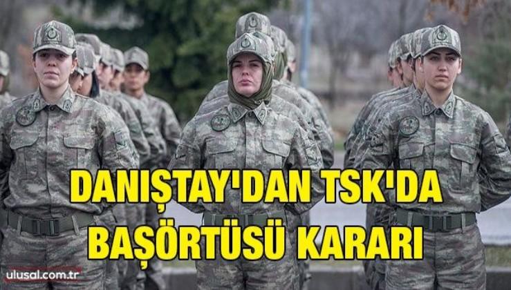 Danıştay'dan TSK'da başörtüsü kararı