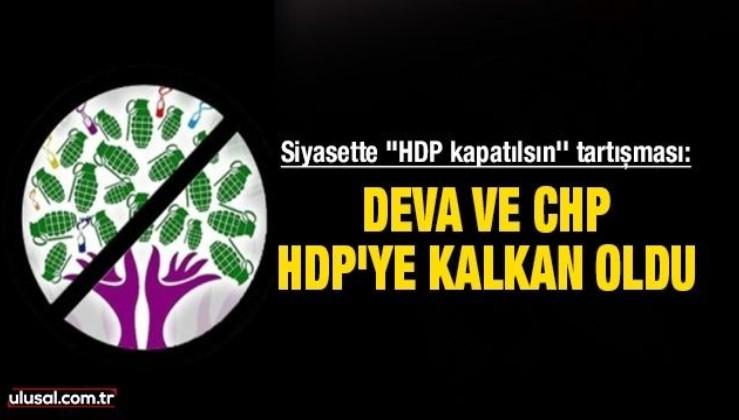 Siyasette ''HDP kapatılsın'' tartışması: Deva ve CHP, HDP'ye kalkan oldu