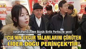 ''CIA'nın Uygur yalanlarını çürüten lider Doğu Perinçek'tir''