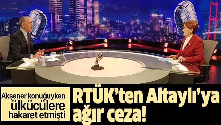 Son dakika: Ülkücülere hakaret eden Fatih Altaylı'ya RTÜK'ten ağır ceza