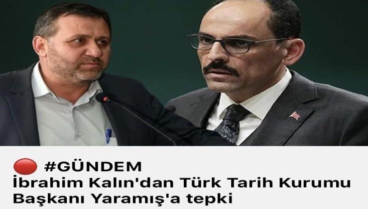 İbrahim Kalın'dan Türk Tarih Kurumu Başkanı Yaramış'a tepki