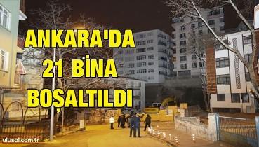 Ankara'da 21 bina boşaltıldı