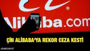 Çin Alibaba'ya rekor ceza kesti